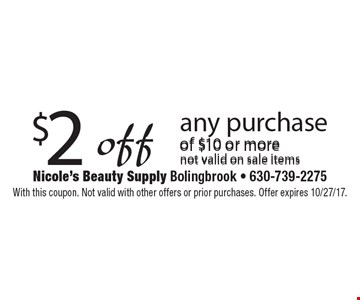 $2 off any purchase of $10 or more. Not valid on sale items. With this coupon. Not valid with other offers or prior purchases. Offer expires 10/27/17.