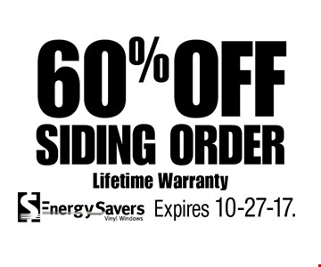 60% OFF Siding Order Lifetime Warranty. Expires 10-27-17.