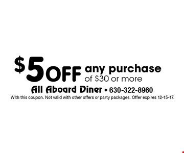 $5 OFF any purchase of $30 or more. With this coupon. Not valid with other offers or party packages. Offer expires 12-15-17.