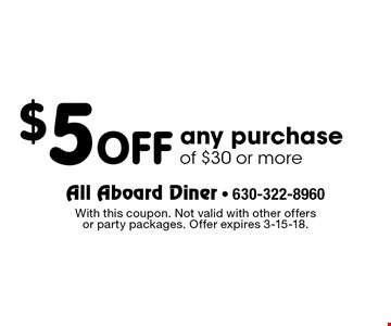 $5 OFF any purchase of $30 or more. With this coupon. Not valid with other offers or party packages. Offer expires 3-15-18.