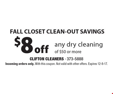 Fall Closet Clean-Out Savings. $8 Off Any Dry Cleaning Of $50 Or More. 