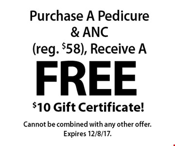 Free $10 Gift Certificate! Purchase A Pedicure & ANC (reg. $58), Receive A . Cannot be combined with any other offer. Expires 12/8/17.