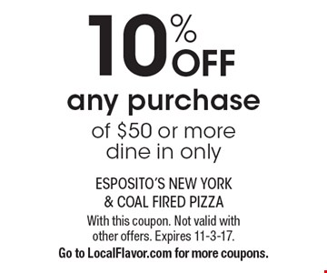 10% Off any purchase of $50 or more. Dine in only. With this coupon. Not valid with other offers. Expires 11-3-1. Go to LocalFlavor.com for more coupons.