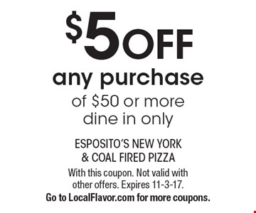 $5 Off any purchase of $50 or more. Dine in only. With this coupon. Not valid with other offers. Expires 11-3-17. Go to LocalFlavor.com for more coupons.