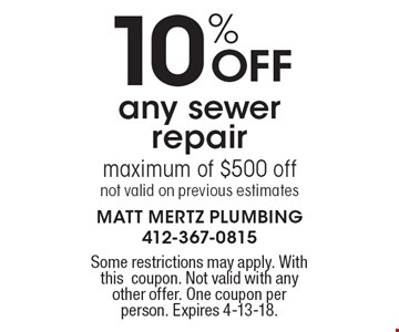 10% OFF any sewer repair maximum of $500 off not valid on previous estimates. Some restrictions may apply. With this coupon. Not valid with any other offer. One coupon per person. Expires 4-13-18.