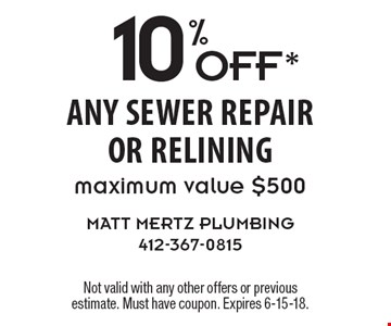 10% OFF* any sewer repair or relining maximum value $500 . Not valid with any other offers or previous estimate. Must have coupon. Expires 6-15-18.