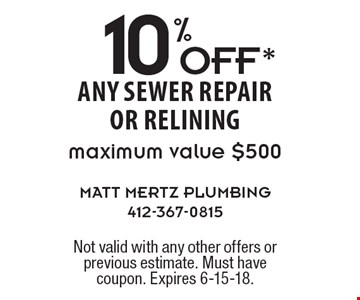 10%OFF* any sewer repairor relining maximum value $500 . Not valid with any other offers or previous estimate. Must have coupon. Expires 6-15-18.