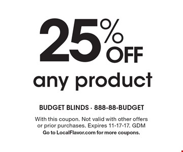 25% OFF any product. With this coupon. Not valid with other offers or prior purchases. Expires 11-17-17. GDM. Go to LocalFlavor.com for more coupons.