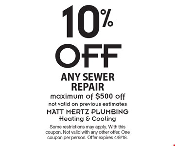 10% Off any sewer repair. Maximum of $500 off. Not valid on previous estimates. Some restrictions may apply. With this coupon. Not valid with any other offer. One coupon per person. Offer expires 4/9/18.