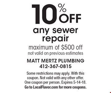 10% OFF any sewer repair, maximum of $500 off, not valid on previous estimates. Some restrictions may apply. With this coupon. Not valid with any other offer. One coupon per person. Expires 5-14-18. Go to LocalFlavor.com for more coupons.