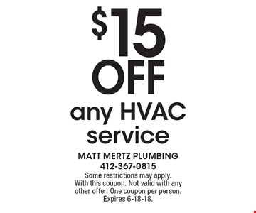 $15 Off any HVACservice. Some restrictions may apply.With this coupon. Not valid with any other offer. One coupon per person. Expires 6-18-18.
