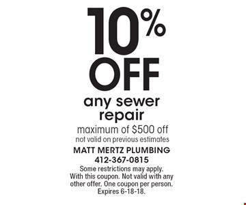 10% Off any sewer repair maximum of $500 off not valid on previous estimates . Some restrictions may apply.With this coupon. Not valid with any other offer. One coupon per person. Expires 6-18-18.
