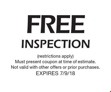 Free inspection (restrictions apply.) Must present coupon at time of estimate. Not valid with other offers or prior purchases. Expires 7/9/18.