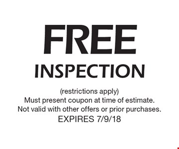 Free inspection (restrictions apply). Must present coupon at time of estimate. Not valid with other offers or prior purchases. Expires 7/9/18.