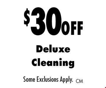 $30 off Deluxe Cleaning. Some Exclusions Apply.