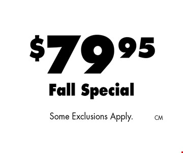 $79.95 Fall Special. Some Exclusions Apply.
