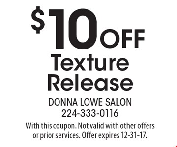 $10 Off Texture Release. With this coupon. Not valid with other offers or prior services. Offer expires 12-31-17.