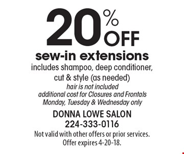 20% off sew-in extensions. Includes shampoo, deep conditioner, cut & style (as needed) hair is not included. Additional cost for Closures and Frontals. Monday, Tuesday & Wednesday only. Not valid with other offers or prior services. Offer expires 4-20-18.