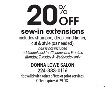 20% off sew-in extensions. Includes shampoo, deep conditioner, cut & style (as needed) hair is not included. Additional cost for Closures and Frontals. Monday, Tuesday & Wednesday only. Not valid with other offers or prior services. Offer expires 6-29-18.