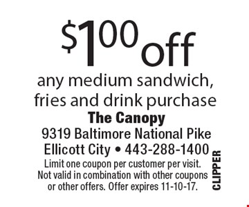 $1.00 off any medium sandwich, fries and drink purchase. Limit one coupon per customer per visit. Not valid in combination with other coupons or other offers. Offer expires  11-10-17.