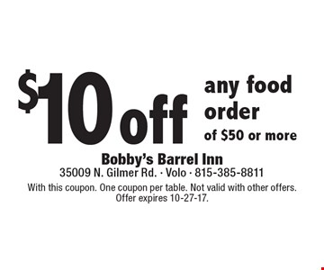 $10 off any food order of $50 or more. With this coupon. One coupon per table. Not valid with other offers. Offer expires 10-27-17.