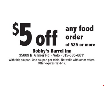 $5 off any food order of $25 or more. With this coupon. One coupon per table. Not valid with other offers. Offer expires 12-1-17.