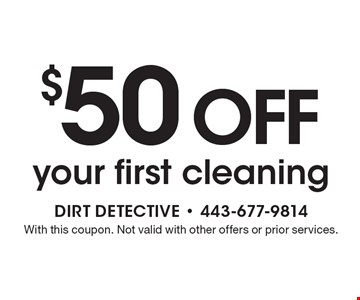 $50 OFF your first cleaning. With this coupon. Not valid with other offers or prior services.