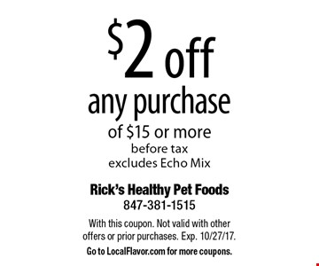 $2 off any purchase of $15 or more before tax. Excludes Echo Mix. With this coupon. Not valid with other offers or prior purchases. Exp. 10/27/17. Go to LocalFlavor.com for more coupons.
