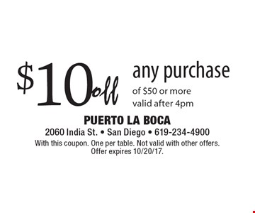 $10 off any purchase of $50 or more. Valid after 4pm. With this coupon. One per table. Not valid with other offers. Offer expires 10/20/17.