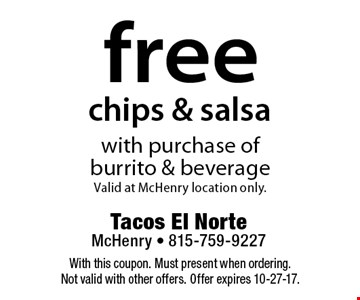 free chips & salsa with purchase of burrito & beverage. Valid at McHenry location only.. With this coupon. Must present when ordering.Not valid with other offers. Offer expires 10-27-17.