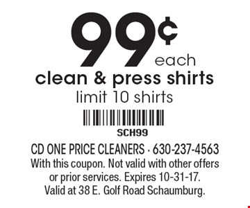 99¢ each clean & press shirts, limit 10 shirts. With this coupon. Not valid with other offers or prior services. Expires 10-31-17. Valid at 38 E. Golf Road Schaumburg.
