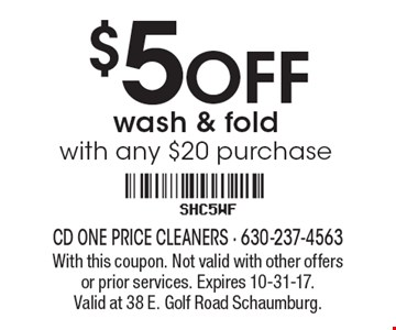 $5 OFF wash & fold with any $20 purchase. With this coupon. Not valid with other offers or prior services. Expires 10-31-17. Valid at 38 E. Golf Road Schaumburg.