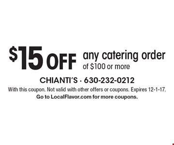 $15 off any catering order of $100 or more. With this coupon. Not valid with other offers or coupons. Expires 12-1-17. Go to LocalFlavor.com for more coupons.