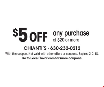$5 off any purchase. Of $20 or more. With this coupon. Not valid with other offers or coupons. Expires 2-2-18. Go to LocalFlavor.com for more coupons.