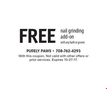 Free nail grinding add-on with any bath or groom. With this coupon. Not valid with other offers or prior services. Expires 10-27-17.