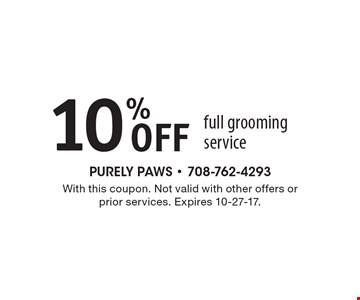 10% Off full grooming service. With this coupon. Not valid with other offers or prior services. Expires 10-27-17.
