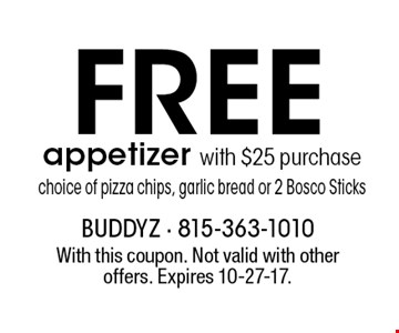 Free appetizer with $25 purchase (choice of pizza chips, garlic bread or 2 Bosco Sticks). With this coupon. Not valid with other offers. Expires 10-27-17.