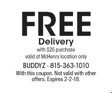 Free Delivery with $25 purchase. Valid at McHenry location only. With this coupon. Not valid with other offers. Expires 2-2-18.