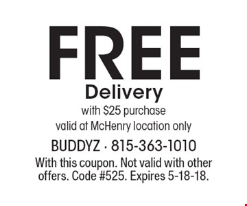 Free Delivery with $25 purchase. Valid at McHenry location only. With this coupon. Not valid with other offers. Code #525. Expires 5-18-18.