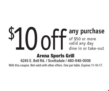$10 off any purchase of $50 or more. Valid any day. dine in or take-out. With this coupon. Not valid with other offers. One per table. Expires 11-10-17.