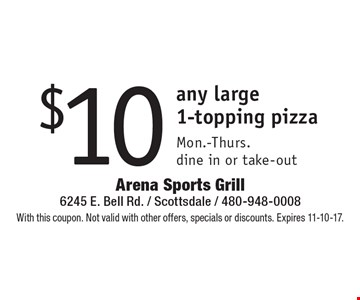 $10 any large 1-topping pizza Mon.-Thurs. dine in or take-out. With this coupon. Not valid with other offers, specials or discounts. Expires 11-10-17.