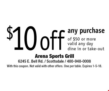 $10 off any purchase of $50 or more  valid any daydine in or take-out. With this coupon. Not valid with other offers. One per table. Expires 1-5-18.