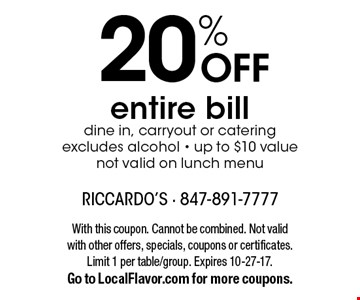 20% off entire bill. Dine in, carryout or catering - excludes alcohol - up to $10 value - not valid on lunch menu. With this coupon. Cannot be combined. Not valid with other offers, specials, coupons or certificates. Limit 1 per table/group. Expires 10-27-17. Go to LocalFlavor.com for more coupons.