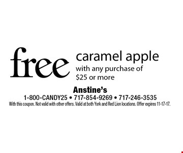 free caramel apple with any purchase of $25 or more. With this coupon. Not valid with other offers. Valid at both York and Red Lion locations. Offer expires 11-17-17.