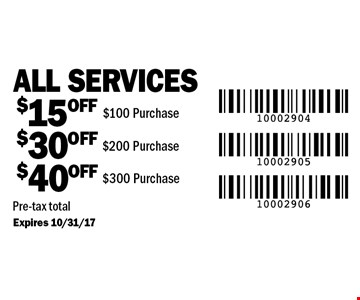 Up to $40 off all services. $15 off all services over $100 OR $30 off all services over $200 OR $40 off all services $300 or more. Pre-tax total Expires 10/31/17