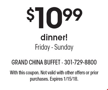 $10.99 dinner! Friday-Sunday. With this coupon. Not valid with other offers or prior purchases. Expires 1/15/18.