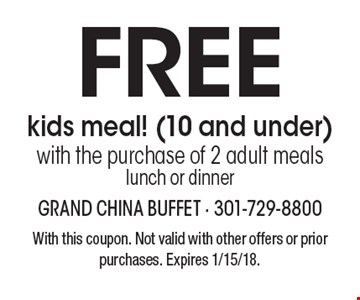 Free kids meal! (10 and under) with the purchase of 2 adult meals. Lunch or dinner. With this coupon. Not valid with other offers or prior purchases. Expires 1/15/18.