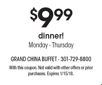 $9.99 dinner! Monday-Thursday. With this coupon. Not valid with other offers or prior purchases. Expires 1/15/18.
