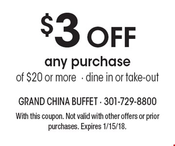 $3 off any purchase of $20 or more. Dine in or take-out. With this coupon. Not valid with other offers or prior purchases. Expires 1/15/18.