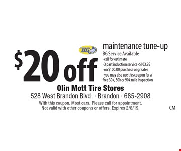$20 off maintenance tune-up BG Service Available - call for estimate - 3 part induction service -$103.95 - on $100.00 purchase or greater - you may also use this coupon for a free 30k, 50k or 90k mile inspection. With this coupon. Most cars. Please call for appointment. Not valid with other coupons or offers. Expires 2/8/19.
